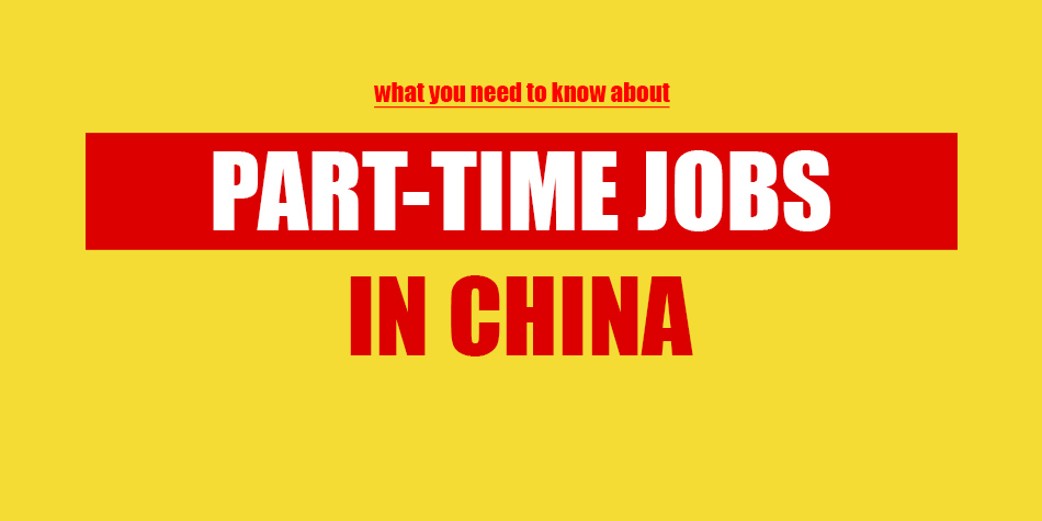 What you need to know Part-Time Jobs in China